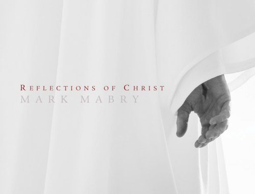 Reflections of Christ - Mark Mabry