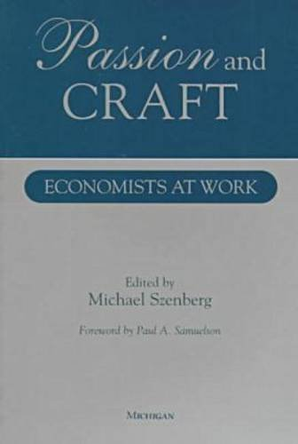 Passion and Craft: Economists at Work - Michael Szenberg