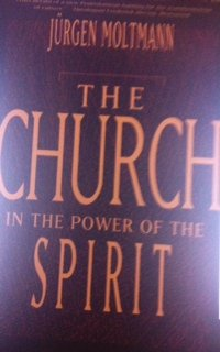 The Church in the Power of the Spirit: A Contribution to Messianic Ecclesiology - Jurgen Moltmann