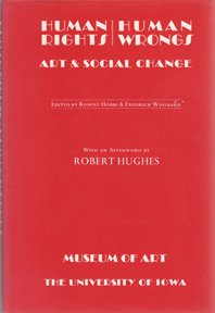 Human rights/human wrongs: Art and social change : essays by members of the faculty of the University of Iowa - Robert & Woodard Fredrick (editors) Hobbs
