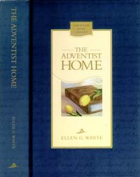 The Adventist home: Counsels to Seventh-Day Adventist families (Christian home library) - Ellen Gould Harmon White