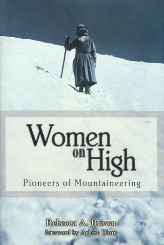 Women on High: Pioneers of Mountaineering - Rebecca A. Brown