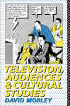 Television, Audiences and Cultural Studies - Morley, David