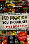 150 Movies You Should Die Before You See - Miller Steve