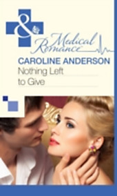 Nothing Left to Give (Mills & Boon Medical)