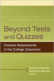 Beyond Tests and Quizzes: Creative Assessments in the College Classroom - Barbara A. Mezeske (Editor), Richard J. Mezeske (Editor), Barbara Mezeske (Editor)