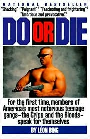Do or Die: For the First Time, Members of America's Most Notorious Teenage Gangs-the Crips and the Bloods-speak for themselves - Leon Bing