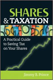 Shares and Taxation: A Practical Guide to Saving Tax on Your Shares - Jimmy B. Prince