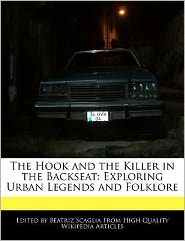The Hook and the Killer in the Backseat: Exploring Urban Legends and Folklore - Beatriz Scaglia