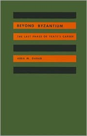 Beyond Byzantium: The Last Phase Of Yeats's Career - Arra M. Garab