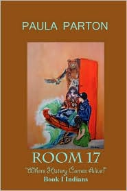 Room 17 ''Where History Comes Alive'' Book I--Indians - Paula Parton