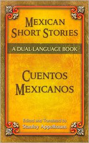 Mexican Short Stories/Cuentos Mexicanos: A Dual-Language Book - Stanley Appelbaum (Editor)
