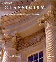 Radical Classicism: The Architecture of Quinlan Terry - David Watkin, Foreword by H R H the Prince of Wales