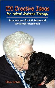 101 Creative Ideas For Animal Assisted Therapy - Stacy Grover