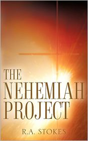The Nehemiah Project - R.A. Stokes