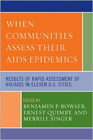 When Communities Assess their AIDS Epidemics: Results of Rapid Assessment of HIV/AIDS in Eleven U.S. Cities - Bowser, Singer, Quimby