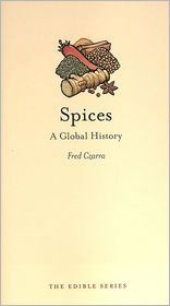 Spices: A Global History - Fred Czarra