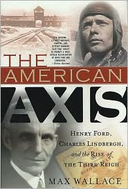 American Axis: Henry Ford, Charles Lindbergh, and the Rise of the Third Reich