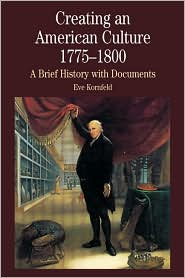 Creating an American Culture, 1775-1800: A Brief History with Documents