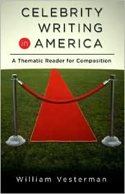 Celebrity Writing in America: A Thematic Reader for Composition - William Vesterman