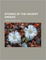 Stories Of The Ancient Greeks - Charles Dannelly Shaw
