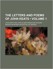 The Letters and Poems of John Keats (Volume 1) - John Keats