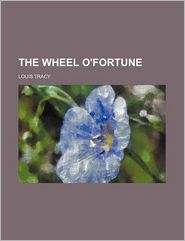 The Wheel O'Fortune - Louis Tracy