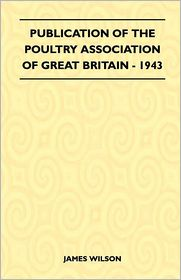 Publication Of The Poultry Association Of Great Britain - 1943 - James Wilson