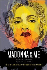 Madonna and Me: Women Writers on the Queen of Pop - Laura Barcella (Editor), Jessica Valenti (Introduction)