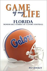 Game of My Life Florida: Memorable Stories of Gator Football