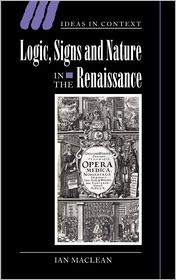 Logic, Signs and Nature in the Renaissance: The Case of Learned Medicine - Ian Maclean, Quentin Skinner (Editor), James Tully (Editor)