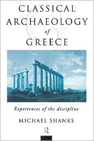 The Classical Archaeology of Greece - Michael Shanks