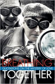 Breathing Together: Quotations on the Mystery of Love - Richard Kehl (Compiler)