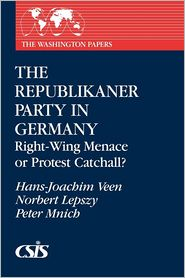 The Republikaner Party in Germany: Right-Wing Menace or Protest Catchall?