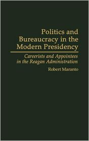 Politics and Bureaucracy in the Modern Presidency: Careerists and Appointees in the Reagan Administration