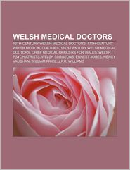 Welsh Medical Doctors - Books Llc