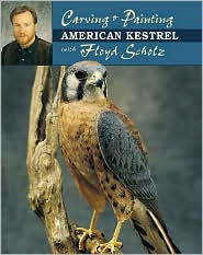 Carving & Painting an American Kestrel with Floyd Scholz - Floyd Scholz, Tad Merrick (Photographer)