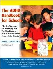 The ADHD Handbook for Schools: Effective Strategies for Identifying and Teaching Students with Attention-Deficit/Hyperactivity Disorder - Harvey C. Parker
