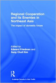 Regional Co-operation and its Enemies: The Impact of Domestic Forces - Edward Friedman (Editor), Sung Chull Kim (Editor)