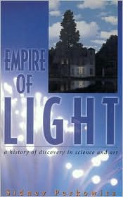 Empire of Light: A History of Discovery in Science and Art - Sidney Perkowitz, A Joseph Henry Press Book