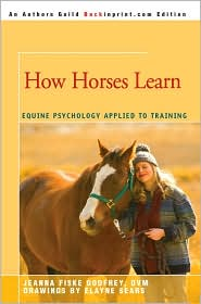How Horses Learn: Equine Psychology Applied to Training - Jeanna Fiske Godfrey, Elayne Sears (Illustrator)