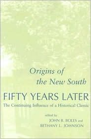 Origins of the New South Fifty years Later: The Continuing Influence of a Historical Classic - John B. Boles, Bethany L. Johnson (Editor)
