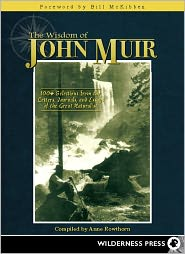 The Wisdom of John Muir: 100+ Selections from the Letters, Journals, and Essays of the Great Naturalist - Anne Rowthorn, Foreword by Bill McKibben
