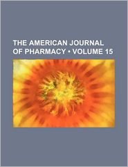 The American Journal Of Pharmacy (Volume 15) - General Books