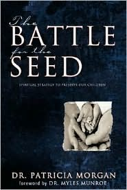 The Battle for the Seed: Spiritual Strategy to Preserve Our Children