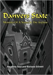 Danvers State: Memoirs of a Nurse in the Asylum - Angelina Szot, Barbara Stilwell