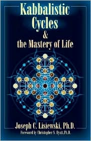Kabbalistic Cycles and the Mastery of Life - Joseph C. Lisiewski