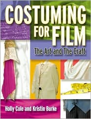 Costuming for Film: The Art and the Craft - Holly Cole, Kristin Burke