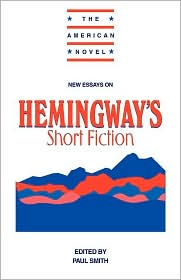 New Essays on Hemingway's Short Fiction - Paul Smith (Editor), Emory Elliot (Editor), Contribution by Susan F. Beegel