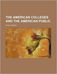 The American Colleges And The American Public - Noah Porter